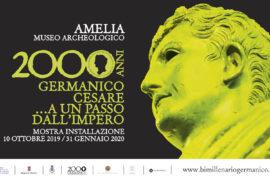 """La Mostra Installazione """"Germanico Cesare... A un passo dall'impero. Amelia 10 Ottobre - 31 Gennaio 2020"""